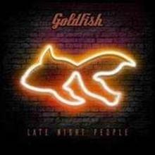 6007124843531 - Goldfish - Late Night People