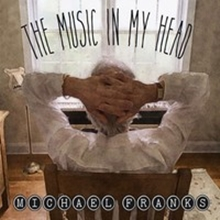 6009702738383 - Michael Franks - The Music In My Head